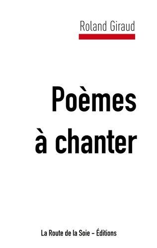 Roland Giraud, poèmes à chanter, poésie, la route de la soie - éditions, livre,